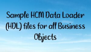 Read more about the article Sample HCM Data Loader (HDL) files for all Business Objects