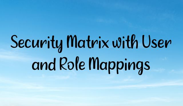 Security Matrix with User and Role Mappings