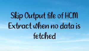 Skip Output file of HCM Extract when no data is fetched