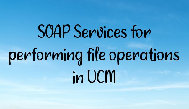You are currently viewing SOAP Services for performing file operations in UCM