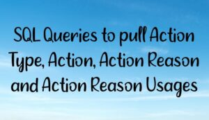 SQL Queries to pull Action Type, Action, Action Reason and Action Reason Usages