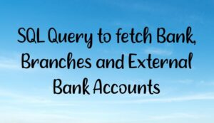 SQL Query to fetch Bank, Branches and External Bank Accounts