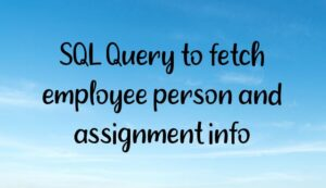 SQL Query to fetch employee person and assignment info