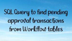 Read more about the article SQL Query to find pending approval transactions from Workflow tables