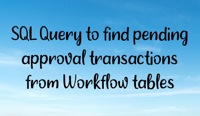 You are currently viewing SQL Query to find pending approval transactions from Workflow tables