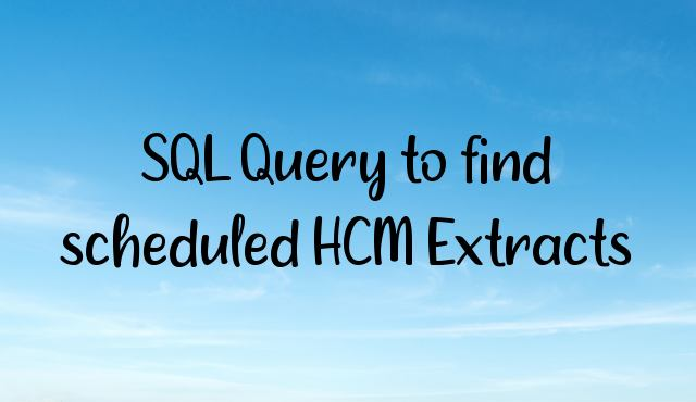 SQL Query to find scheduled HCM Extracts