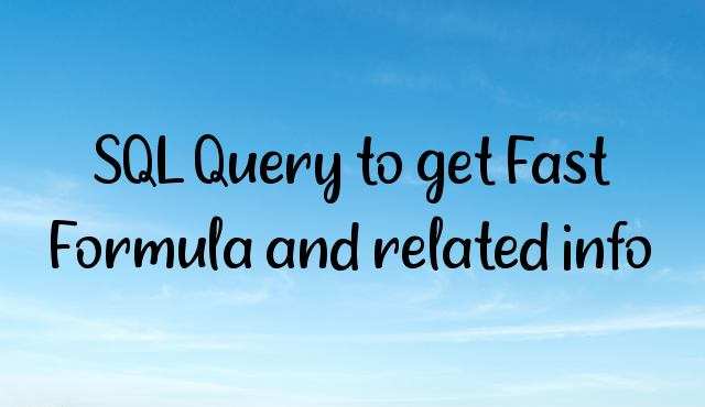 SQL Query to get Fast Formula and related info