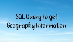 SQL Query to get Geography Information