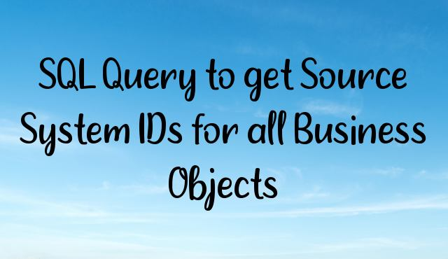 You are currently viewing SQL Query to get Source System IDs for all Business Objects