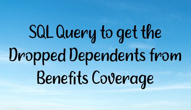 You are currently viewing SQL Query to get the Dropped Dependents from Benefits Coverage