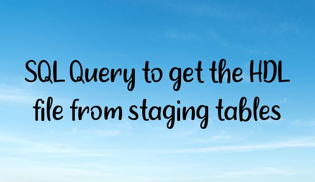 SQL Query to get the HDL file from staging tables