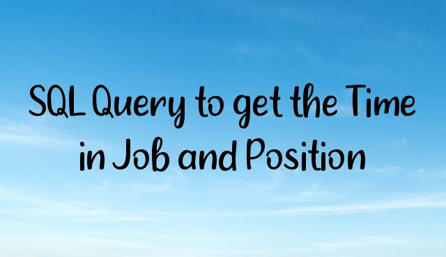 You are currently viewing SQL Query to get the Time in Job and Position