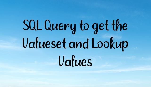 SQL Query to get the Valueset and Lookup Values