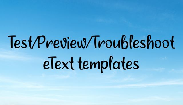 Test/Preview/Troubleshoot eText templates