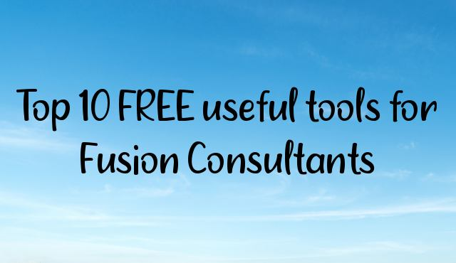 Top 10 FREE useful tools for Fusion Consultants