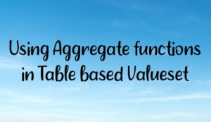 Using Aggregate functions in Table based Valueset