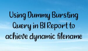 Using Dummy Bursting Query in BI Report to achieve dynamic filename
