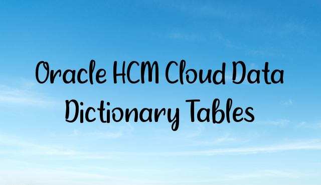 Oracle HCM Cloud Data Dictionary Tables