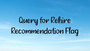 Read more about the article Query for Rehire Recommendation Flag