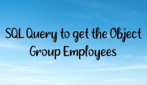 SQL Query to get the Object Group Employees