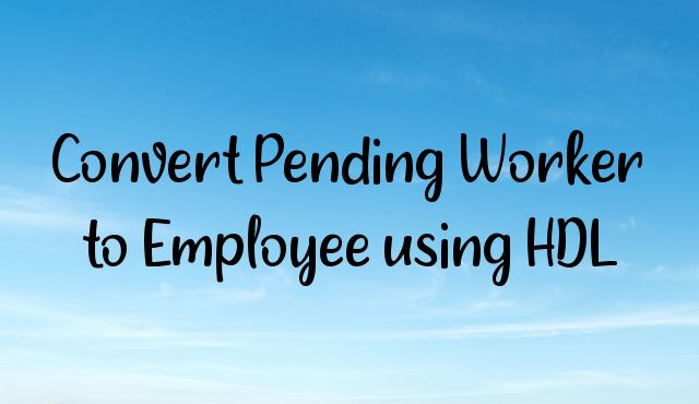How to Convert Pending Worker to Employee using HDL?