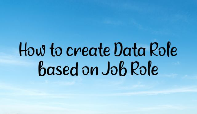 How to create Data Role based on Job Role