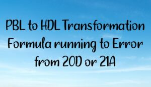 PBL to HDL Transformation Formula running to Error from 20D or 21A