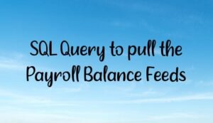 SQL Query to pull the Payroll Balance Feeds