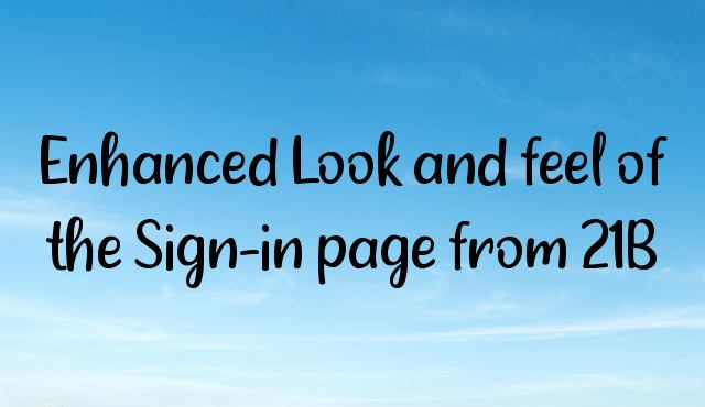You are currently viewing Enhanced Look and feel of the Sign-in page from 21B