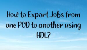 Read more about the article How to Export Jobs from one POD to another using HDL?