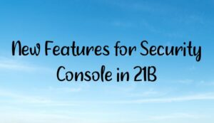 Read more about the article New Features for Security Console in 21B