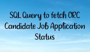 Read more about the article SQL Query to fetch ORC Candidate Job Application Status