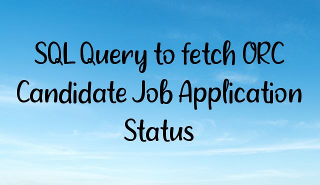 You are currently viewing SQL Query to fetch ORC Candidate Job Application Status