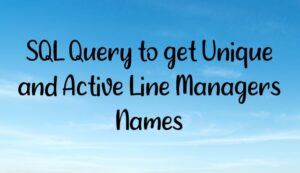 Read more about the article SQL Query to get Unique and Active Line Managers Names