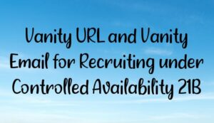 Vanity URL and Vanity Email for Recruiting under Controlled Availability 21B