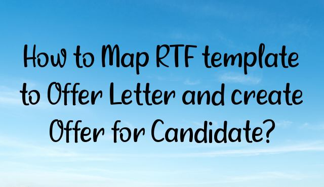 You are currently viewing How to Map RTF template to Offer Letter and create Offer for Candidate?
