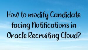 how to modify candidate facing notifications in oracle recruiting cloud 300x173 - Homepage