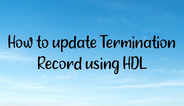You are currently viewing How to update Termination Record using HDL?