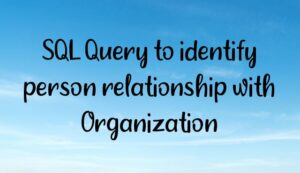 sql query to identify person relationship with organization 300x173 - Homepage
