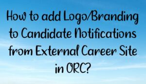 Read more about the article How to add Logo/Branding to Candidate Notifications from External Career Site in ORC?