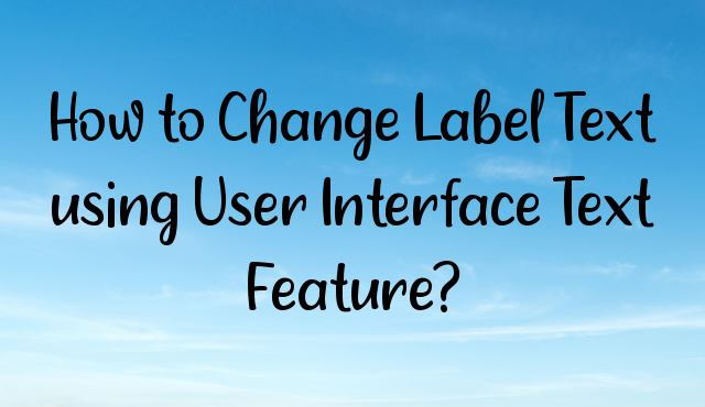 You are currently viewing How to Change Label Text using User Interface Text Feature?