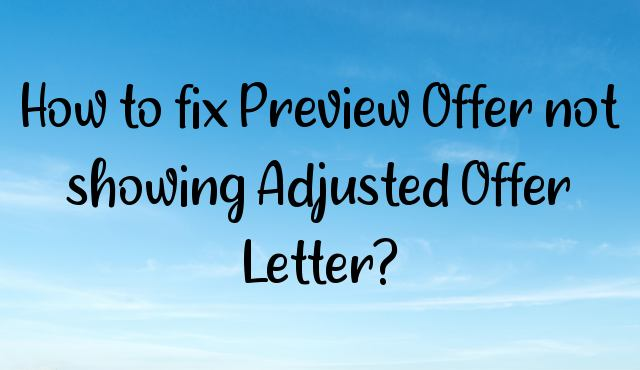 You are currently viewing How to fix Preview Offer not showing Adjusted Offer Letter?