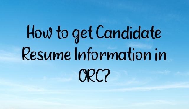 You are currently viewing How to get Candidate Resume Information in ORC?