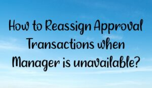 how to reassign approval transactions when manager is unavailable 300x173 - Homepage