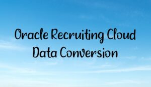 oracle recruiting cloud data conversion 300x173 - Homepage