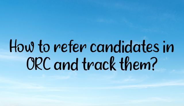 You are currently viewing How to refer candidates in ORC and track them?