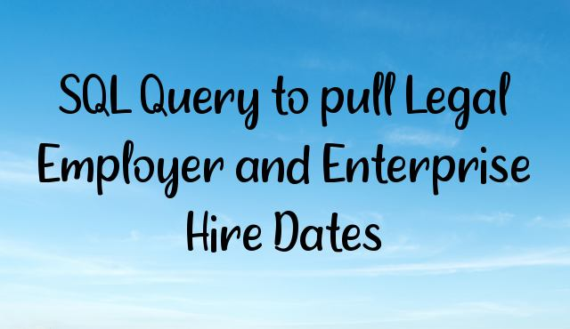 You are currently viewing SQL Query to pull Legal Employer and Enterprise Hire Dates