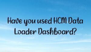 Read more about the article Have you used HCM Data Loader Dashboard?