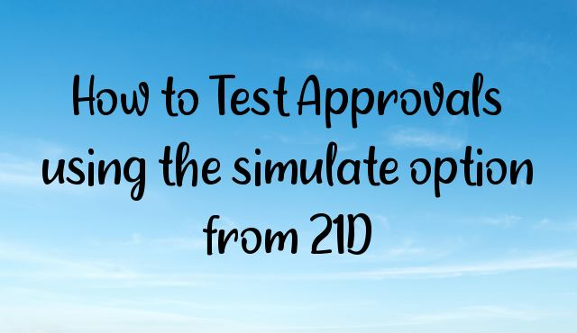 You are currently viewing How to Test Approvals using the simulate option post 21D update?