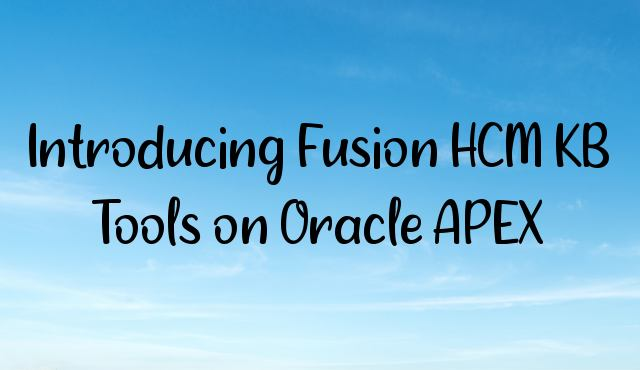 You are currently viewing Introducing Fusion HCM KB Tools on Oracle APEX